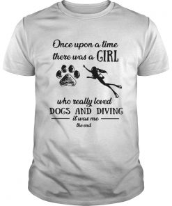 Once upon a time there was a girl who really loved dogs and diving Unisex