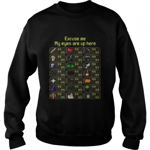 Pretty excuse me my eyes are up here game  Sweatshirt