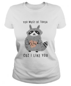 Raccoon you must be trash cuz I like you  Classic Ladies