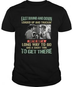 Smokey and the Bandit Eastbound and down loaded up and truckin long way to go  Unisex