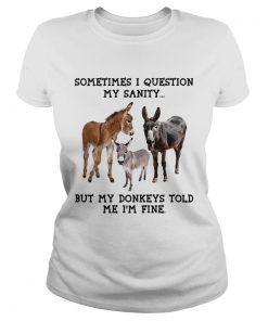 Sometimes I question my sanity but my donkeys told me Im fine  Classic Ladies