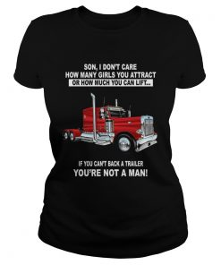 Son I dont care how many girls you attract Truckers  Classic Ladies