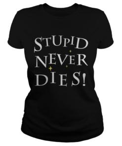 Stupid never dies Shirt Classic Ladies