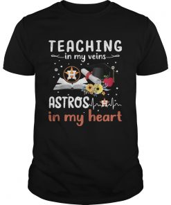 Teaching in my veins Houston Astros in my heart  Unisex