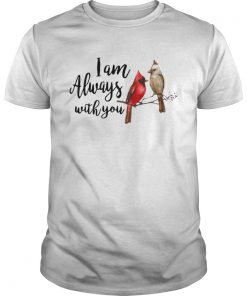 The northern cardinal I am always with you  Unisex