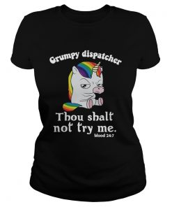 Unicorn Grumpy dispatcher thou shalt not try me  Classic Ladies