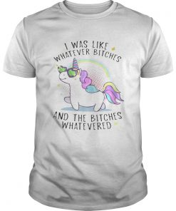Unicorn I was like whatever bitches and the bitches whatever  Unisex