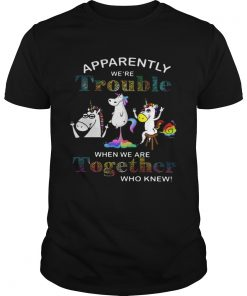 Unicorn apparently were trouble when we are together who knew  Unisex