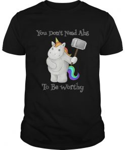 You Dont Need Abs To Be Worthy Unicorn Mjolnir  Unisex