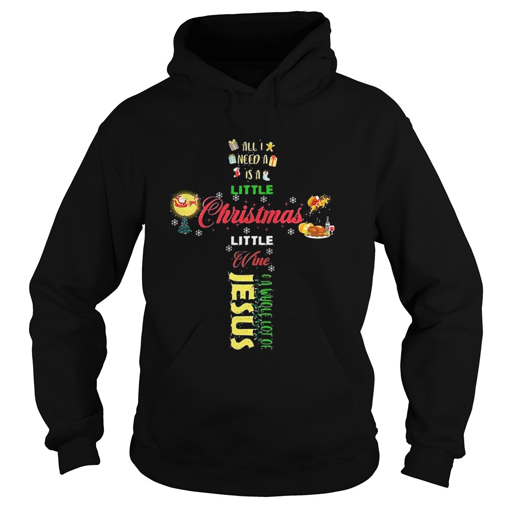 All I need a is a little Christmas little wine a whole lot of Jesus Hoodie