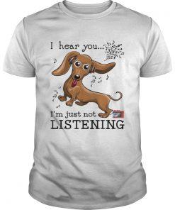 Dachshund I hear you Im just not listening  Unisex