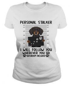 Dachshund personal stalker I will follow you wherever you go bathroom included  Classic Ladies