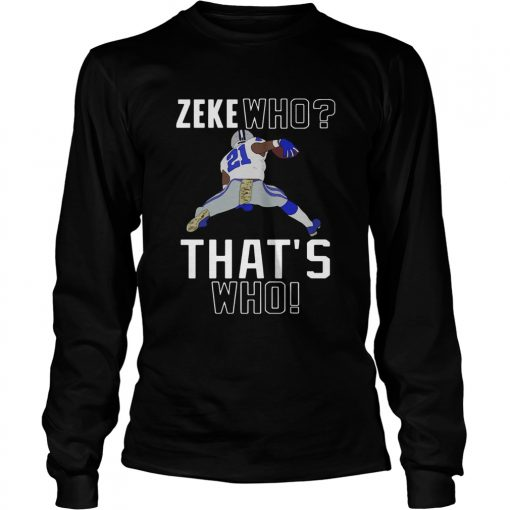 Dallas Cowboys Ezekiel Elliott Zeke who thats who  LongSleeve