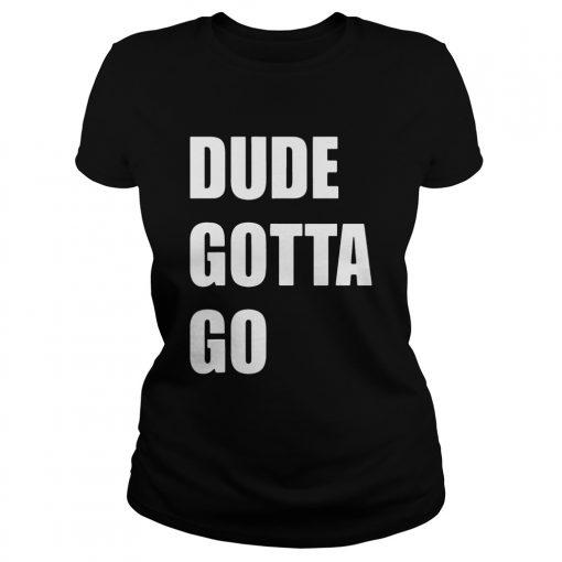 Dude Gotta Go Kamala harris Donald Trump Shirt Classic Ladies