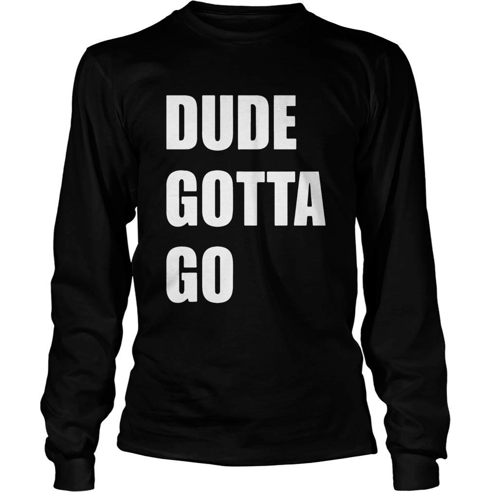 Dude Gotta Go Kamala harris Donald Trump Shirt LongSleeve