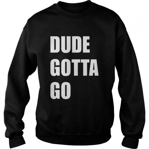 Dude Gotta Go Kamala harris Donald Trump Shirt Sweatshirt