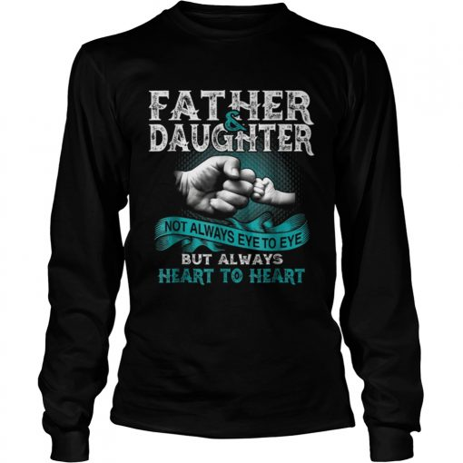Father And Daughter Not Always Eye To Eye But Always Heart  LongSleeve