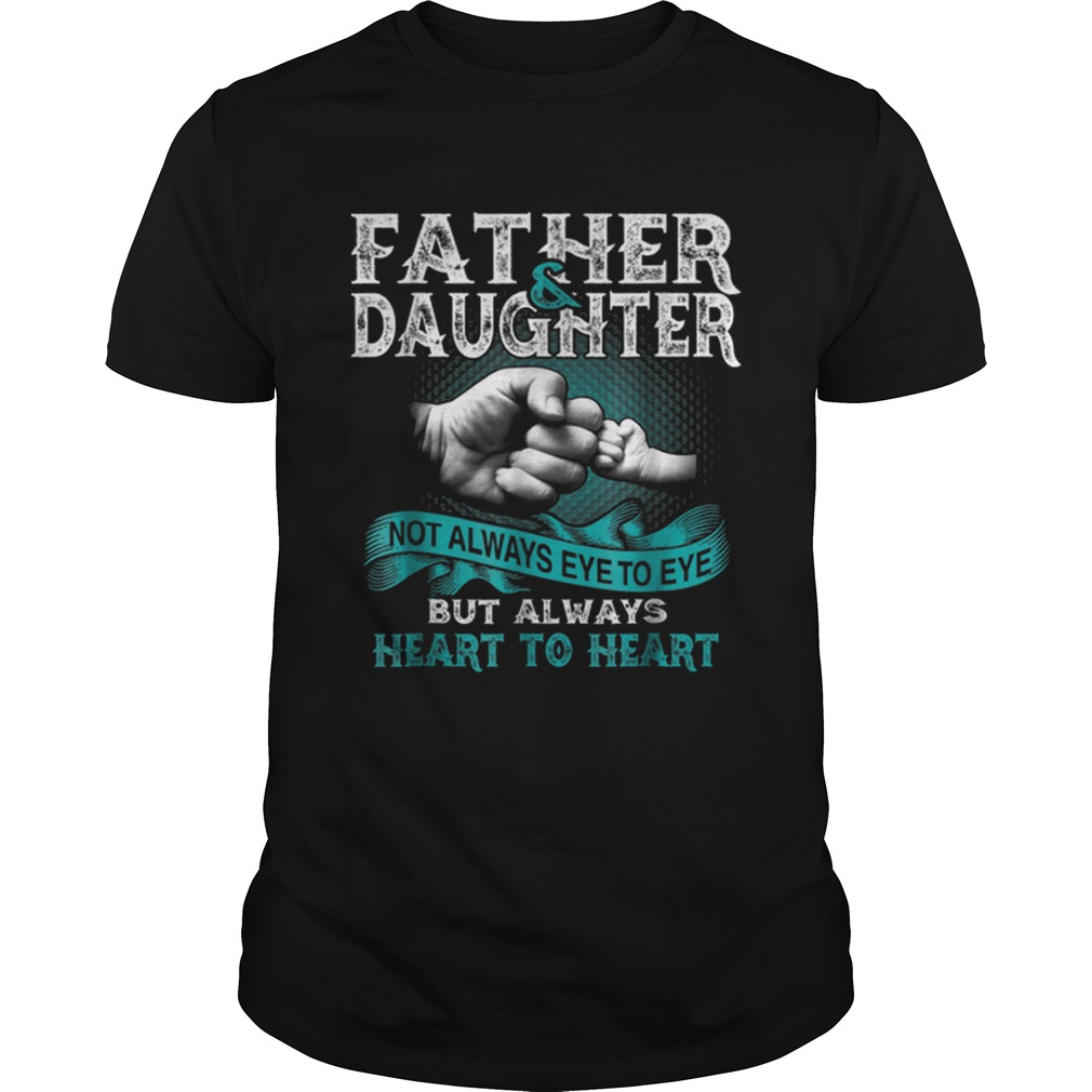 Father And Daughter Not Always Eye To Eye But Always Heart Unisex