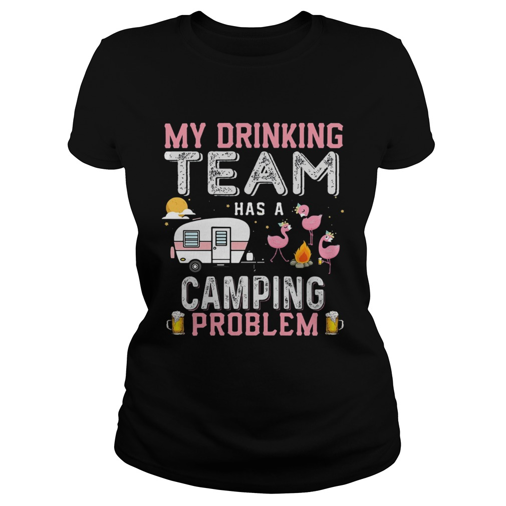 Flamingo my drinking team has a camping problem Classic Ladies