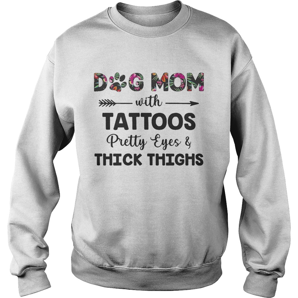 Floral Dog Mom With Tattoos Pretty Eyes And Thick Thighs Shirt Sweatshirt