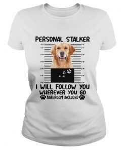 Golden Retriever personal stalker I will follow you  Classic Ladies