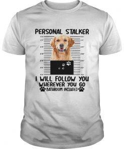 Golden Retriever personal stalker I will follow you  Unisex