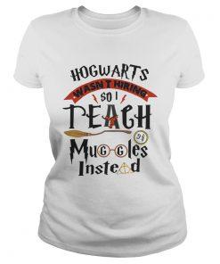 Hogwarts wasnt hiring so I teach muggles instead  Classic Ladies