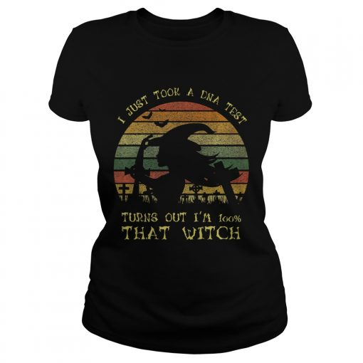 I Just Took A Dna Test Turns Out Im 100 Percent That WitchPremium TShirt Classic Ladies