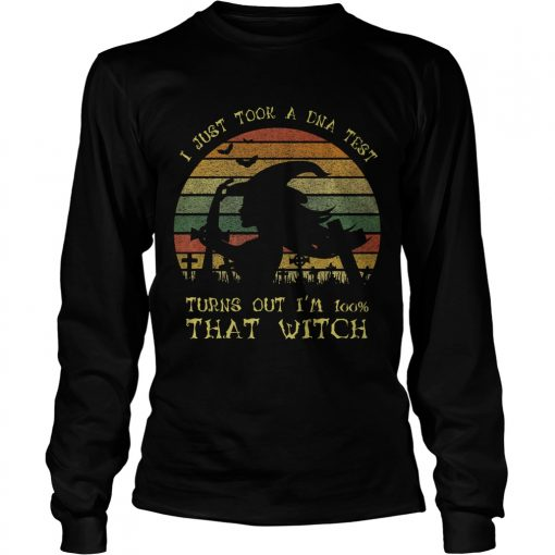 I Just Took A Dna Test Turns Out Im 100 Percent That WitchPremium TShirt LongSleeve