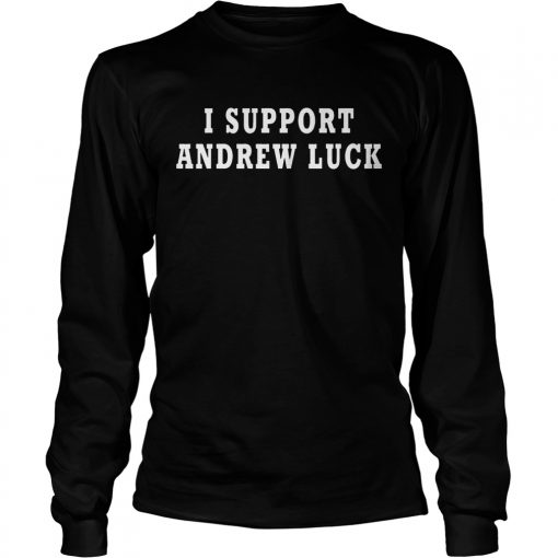 I Support Andrew Luck In His Retirement Decision 2019 Shirt LongSleeve