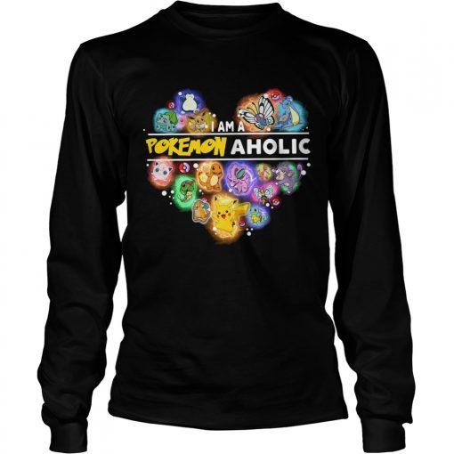 I am a Pokemon aholic  LongSleeve