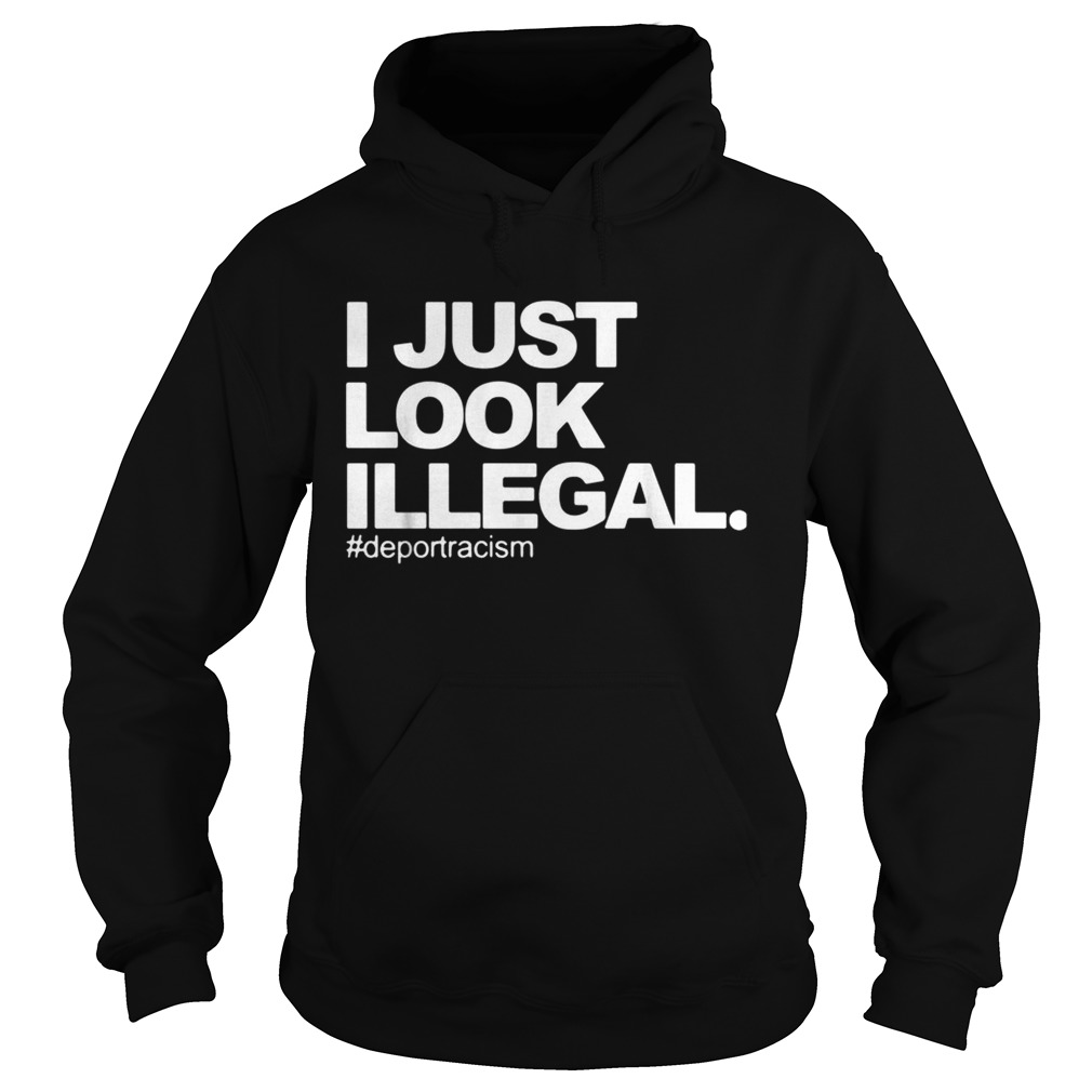 I just look Illegal deport racism Hoodie