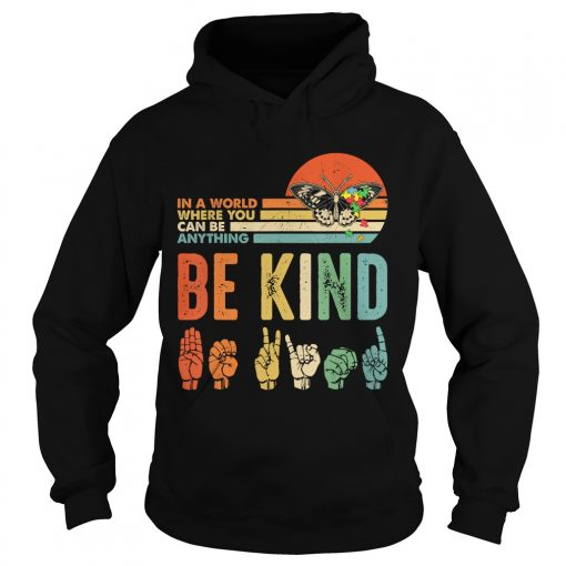 In A World Where You Can Be Anything Be Kind Butterfly Retro TShirt Hoodie