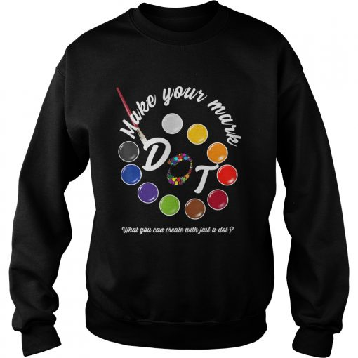 International Dot Day September 15 Make Your Mark TShirt Sweatshirt