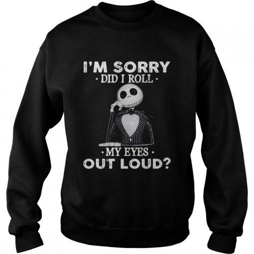 Jack Skellington Im sorry did I roll my eyes out loud  Sweatshirt