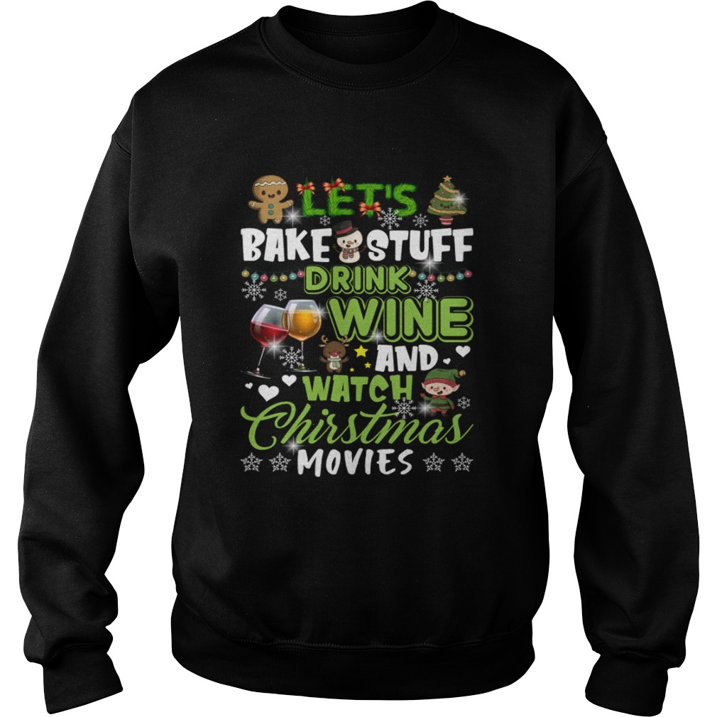 Lets Bake Stuff Drink Wine And Watch Christmas Movies Funny Shirt Sweatshirt
