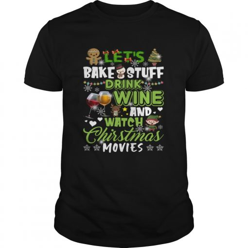 Lets Bake Stuff Drink Wine And Watch Christmas Movies Funny Shirt Unisex