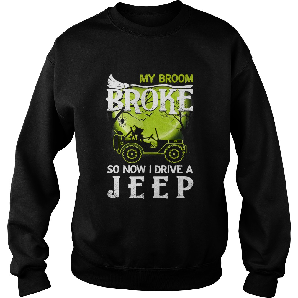 My Broom Broke So Now I Drive A Jeep Halloween T Sweatshirt