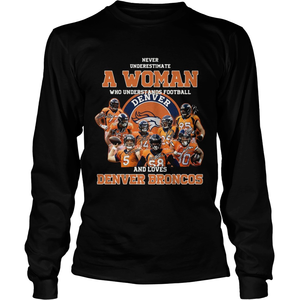 Never underestimate a woman who understands football and love Denver Broncos LongSleeve