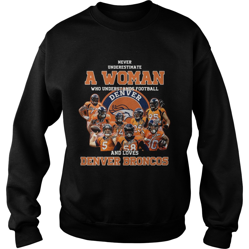 Never underestimate a woman who understands football and love Denver Broncos Sweatshirt