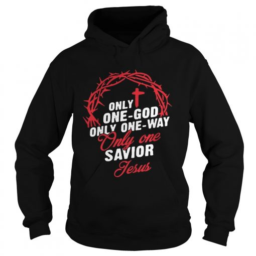 Only One God Only One Way Only One Savior Jesus Shirt Hoodie