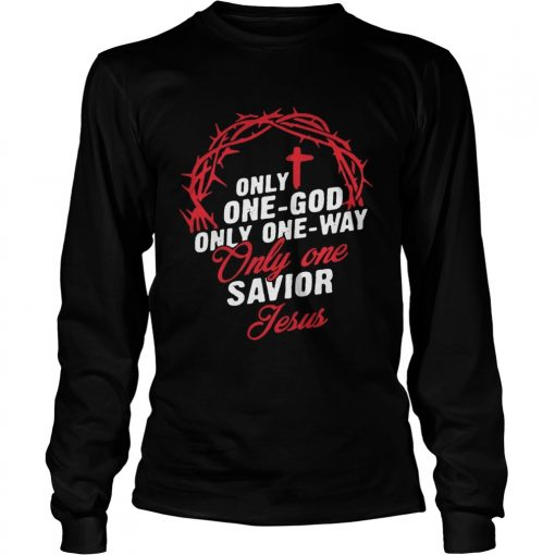 Only One God Only One Way Only One Savior Jesus Shirt LongSleeve