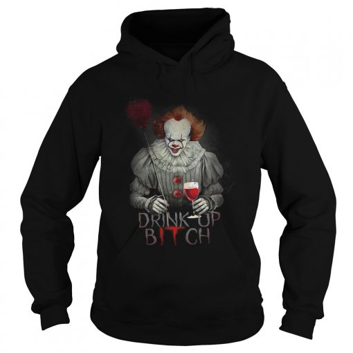 Pennywise drink up bitch IT t Hoodie
