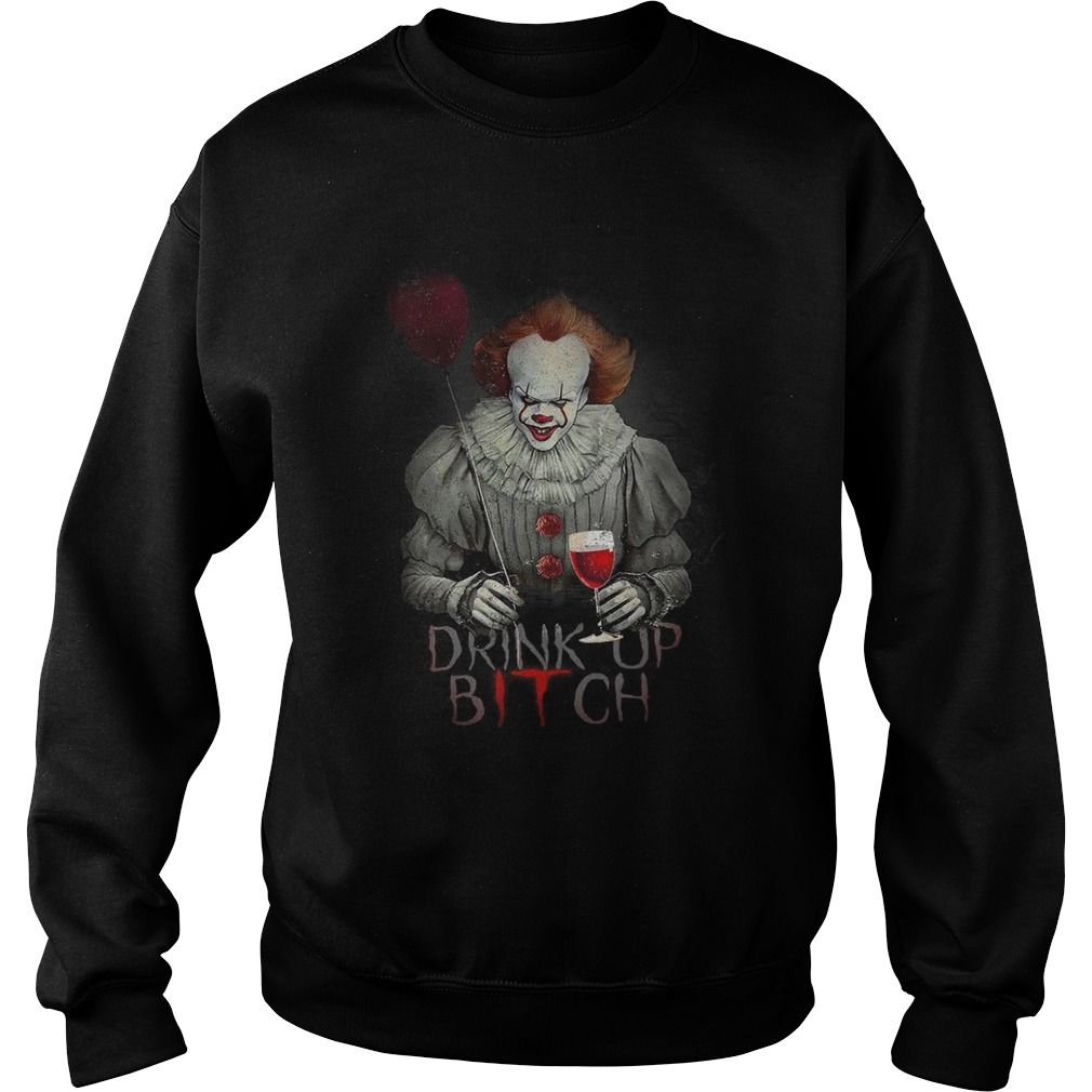 Pennywise drink up bitch IT t Sweatshirt
