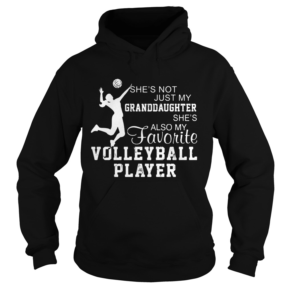 Shes not just my grandaughter shes also my favorite volleyball player Hoodie