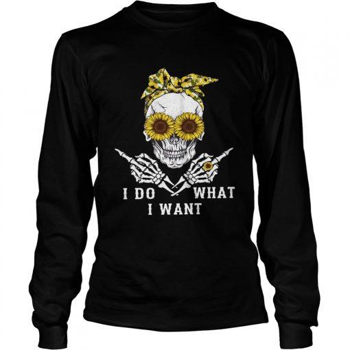 Skull sunflower I do what I want  LongSleeve