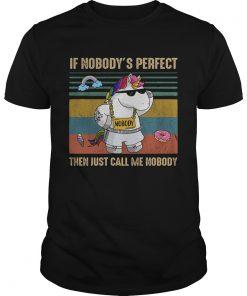 Unicorn if nobodys perfect then just call me nobody  Unisex