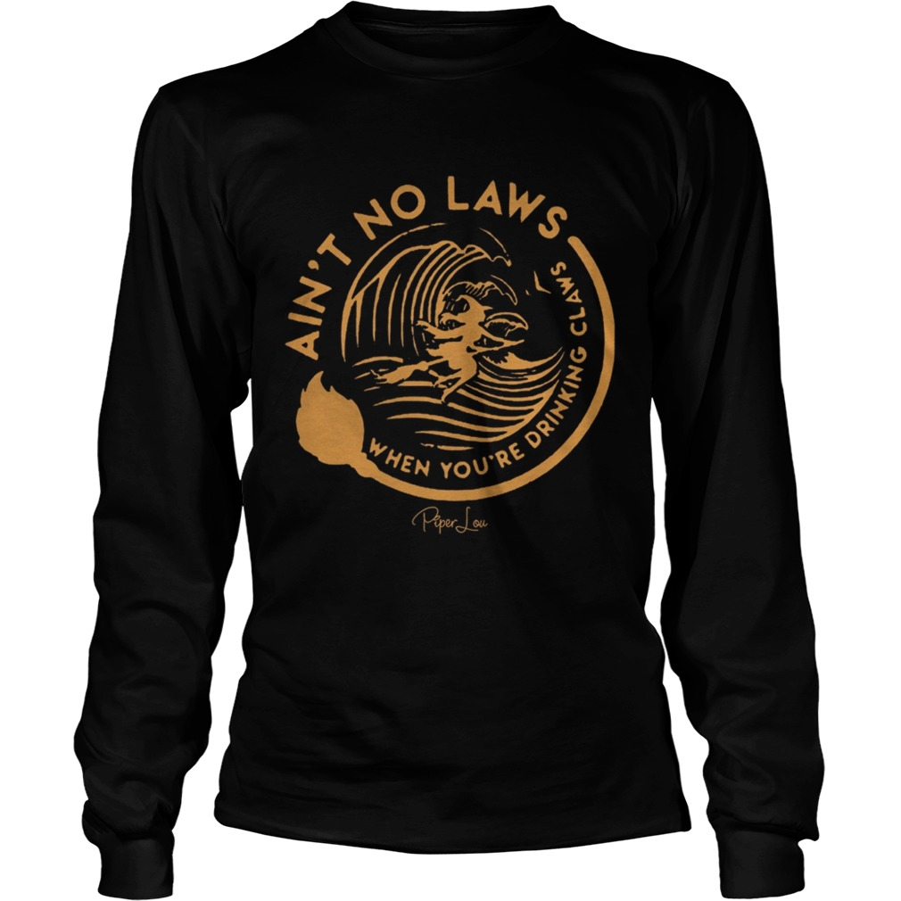 Witch Aint No Laws When Youre Drinking Claws Shirt LongSleeve