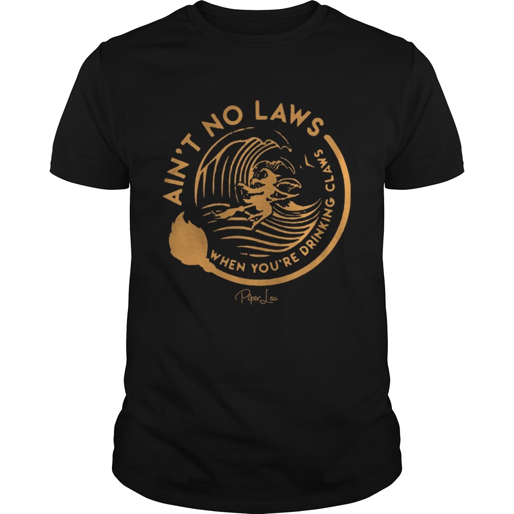 Witch Aint No Laws When Youre Drinking Claws Shirt Unisex