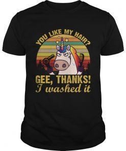 You Like My Hair Gee Thanks I Washed It Funny Unicorn Girls Women Shirt Unisex